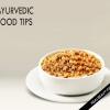 5 consejos de los alimentos ayurvédicos Valuable