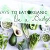 5 maneras de comer orgánico en un presupuesto